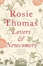 Lovers and Newcomers ebook by Rosie Thomas
