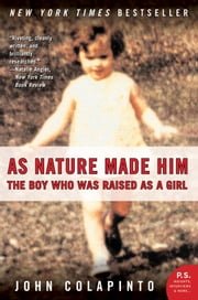 As Nature Made Him - The Boy Who Was Raised as a Girl ebook by John Colapinto