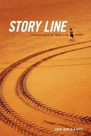 Story Line - Finding Gold in Your Life Story ebook by Jennifer Grisanti
