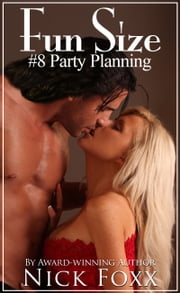 Fun Size #8 Party Planning ebook by Nick Foxx