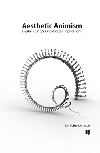 Aesthetic Animism - Digital Poetry's Ontological Implications ebook by David Jhave Johnston