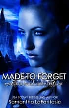 Made to Forget - Nepherium Novella Series, #1 ebook by Samantha LaFantasie