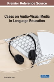 Cases on Audio-Visual Media in Language Education ebook by Catherine Hua Xiang
