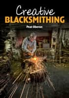 Creative Blacksmithing ebook by Peat Oberon