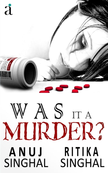 Was It A Murder? ebook by Anuj Singhal,Ritika Singhal