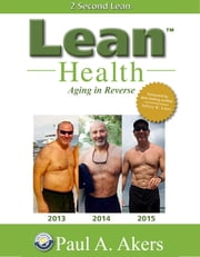 Lean Health - Aging in Reverse ebook by Paul A. Akers