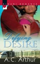 Defying Desire (Mills & Boon Kimani) (The Donovan Brothers, Book 1) ebook by A.C. Arthur