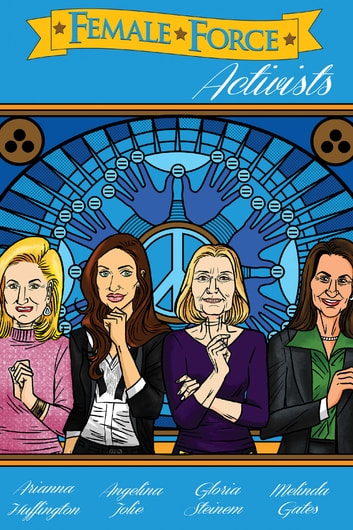 Female Force: Activists: Gloria Steinem, Melinda Gates, Arianna Huffington & Angelina Jolie ebook by Brent Sprecher,Melissa Seymour,Martin Pierro