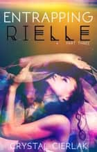 Entrapping Rielle - Awakening Rielle, #3 ebook by Crystal Cierlak