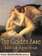 The Golden Asse (Mobi Classics) ebook by Lucius Apuleius, William Adlington (Translator)