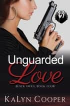 Unguarded Love - Black Swan Series, #4 電子書 by KaLyn Cooper