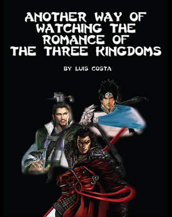 Another Way of Watching the Romance of the Three Kingdoms ebook by Luís Costa