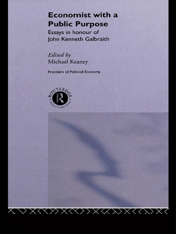 Economist With a Public Purpose - Essays in Honour of John Kenneth Galbraith ebook by