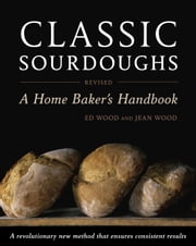 Classic Sourdoughs, Revised - A Home Baker's Handbook ebook by Ed Wood, Jean Wood