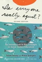 Is Everyone Really Equal? - An Introduction to Key Concepts in Social Justice Education ebook by Ozlem Sensoy, Robin DiAngelo