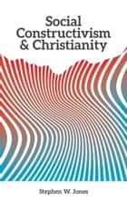 Social Constructivism and Christianity ebook by Stephen W. Jones