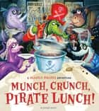 Munch, Crunch, Pirate Lunch! ebook by John Kelly, John Kelly