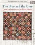 The Blue and the Gray - Quilt Patterns using Civil War Fabrics ebook by Mary Etherington, Connie Tesene