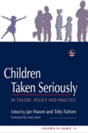 Children Taken Seriously - In Theory, Policy and Practice ebook by Jan Mason,Toby Fattore,Chris Goddard