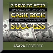 7 Keys to your Cash Rich Success - How to Reach Your Money Goals with the One Command Process audiobook by Asara Lovejoy