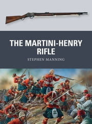 The Martini-Henry Rifle ebook by Dr Stephen Manning,Peter Dennis