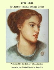 True Tilda ebook by Sir Arthur Thomas Quiller-Couch