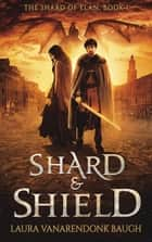 Shard & Shield - The Shard of Elan, #1 ebook by Laura VanArendonk Baugh