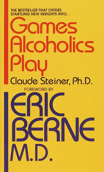 Games Alcoholics Play eBook by Claude M. Steiner, Ph.D.