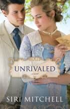 Unrivaled (Against All Expectations Collection Book #6) ebook by Siri Mitchell