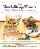 The Food Allergy Mama's Easy, Fast Family Meals ebook by Kelly Rudnicki
