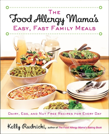 The Food Allergy Mama's Easy, Fast Family Meals - Dairy, Egg, and Nut Free Recipes for Every Day ebook by Kelly Rudnicki