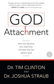 God Attachment - Why You Believe, Act, and Feel the Way You Do About God ebook by Dr. Joshua Straub,Tim Clinton Dr.