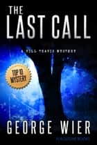 The Last Call - The Bill Travis Mysteries, #1 ebook by George Wier