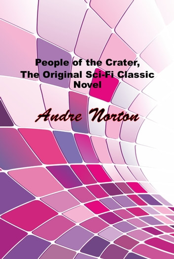 The People of the Crater, The Original Sci Fi Classic Novel ebook by Andre Norton
