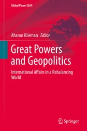 Great Powers and Geopolitics - International Affairs in a Rebalancing World ebook by Aharon Klieman