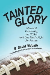 Tainted Glory - Marshall University, the NCAA, and One Man's Fight for Justice ebook by B. David Ridpath
