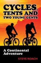 Cycles, Tents and Two Young Gents ebook by Steve Roach