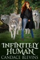 Infinitely Human ebook by Candace Blevins