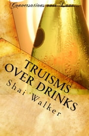 Truisms Over Drinks ebook by Mz. Shai