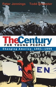 The Century for Young People - 1961-1999: Changing America ebook by Peter Jennings,Todd Brewster