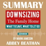 Summary of Downsizing The Family Home: What to Save, What to Let Go by Marni Jameson audiobook by Abbey Beathan
