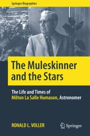 The Muleskinner and the Stars - The Life and Times of Milton La Salle Humason, Astronomer ebook by Ronald L. Voller