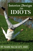 Interior Design for Idiots, A Quick and Easy Guide to Interior Design