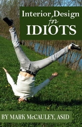 Interior Design for Idiots, A Quick and Easy Guide to Interior Design ebook by Mark McCauley, ASID