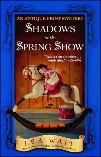 Shadows at the Spring Show - An Antique Print Mystery ebook by Lea Wait