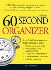 60 Second Organizer: Sixty Solid Techniques for Beating Chaos at Work - Sixty Solid Techniques for Beating Chaos at Work ebook by Jeff Davidson