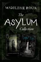 The Asylum Two-Book Collection - Asylum, Sanctum ebook by Madeleine Roux