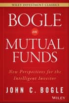 Bogle On Mutual Funds - New Perspectives For The Intelligent Investor ebook by John C. Bogle