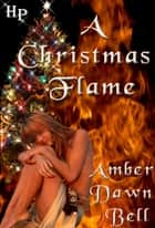 A Christmas Flame ebook by Amber Dawn Bell