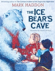 The Ice Bear's Cave ebook by Mark Haddon